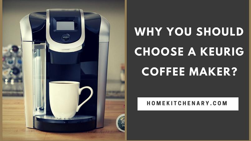why you should choose keurig coffee maker