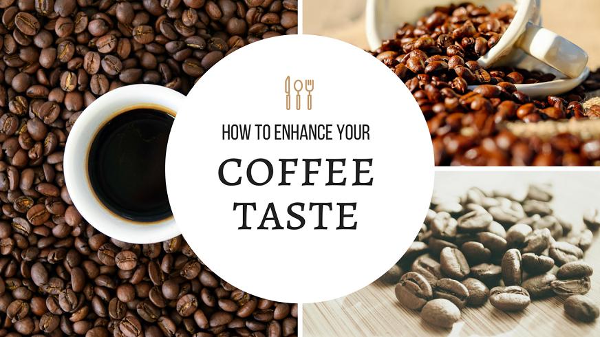 How To Enhance Coffee Taste