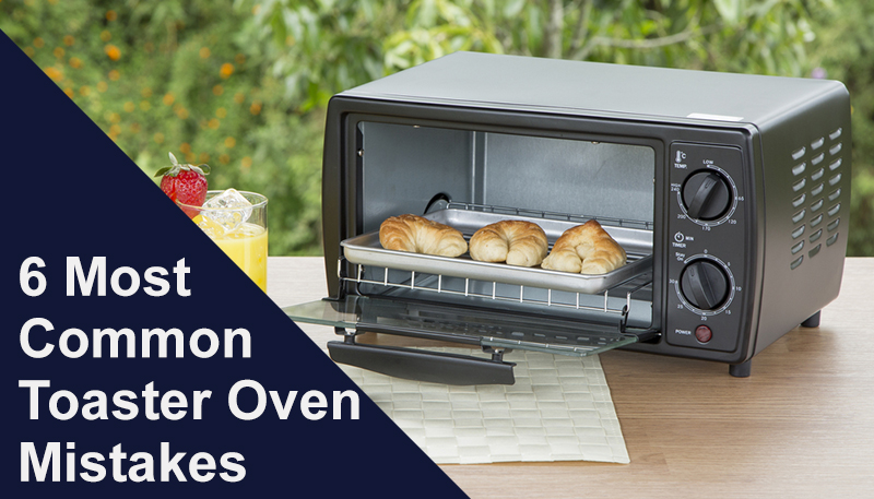 Toaster Oven mistakes