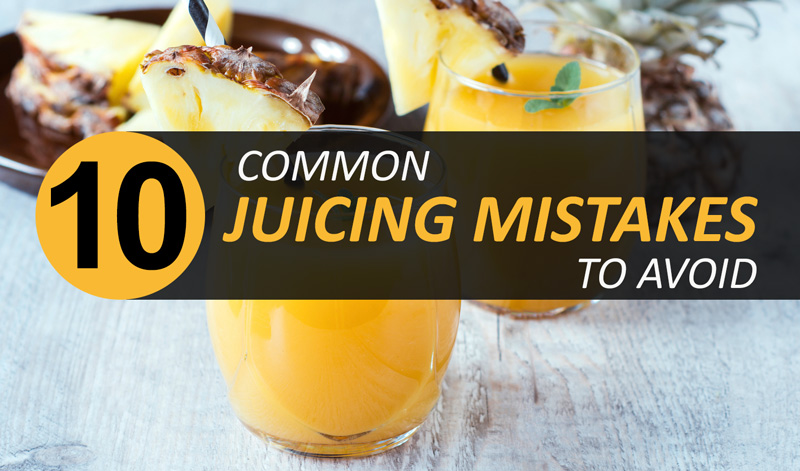 10 Common Juicing Mistakes You Should Avoid