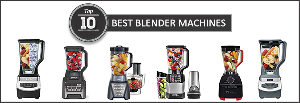 Best Blender Machine 2017 – Buyer's Guide