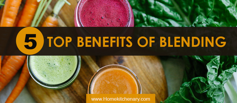 Why Blend? Top 5 Benefits of Blending