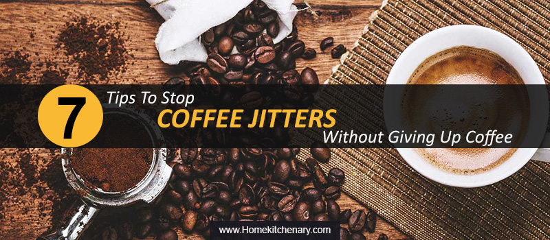 7 Tips to Stop Coffee Jitters Without Giving Up Coffee