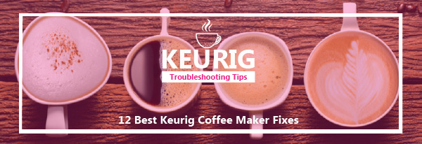 Keurig Troubleshoot Tips