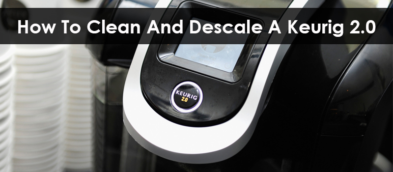 How To Clean And Descale A Keurig 20