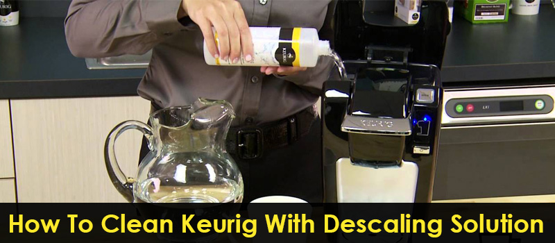 clean keurig with descaling solution