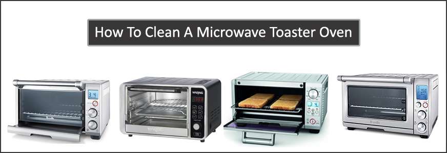 How to Clean a Microwave Toaster Oven