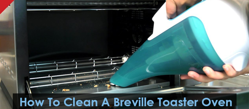 How To Clean A Breville Toaster Oven?