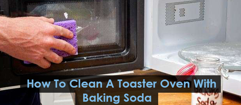 How To Clean A Toaster Oven With Baking Soda?