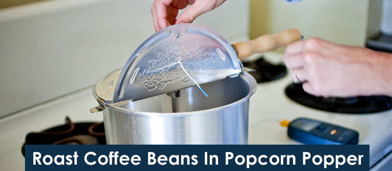 Roasting Coffee In A Popcorn Popper