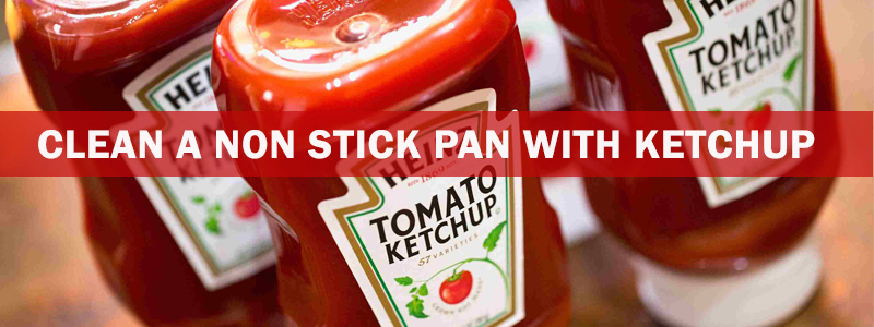 How to clean a non stick pan with ketchup