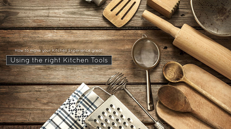 Using the right kitchen tools