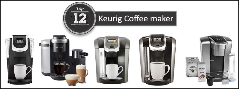 12 Best Keurig Coffee Maker Of 2019 Buyers Guide